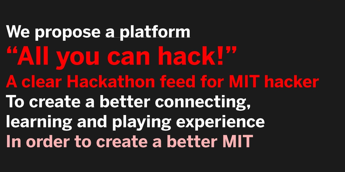 """4. We propose a platform """"all you can hack"""", which is a clear hackathon feed for MIT hackers"""